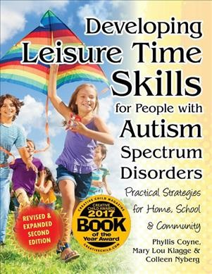 Developing leisure time skills for people with autism spectrum disorders : practical strategies for home, school & community /