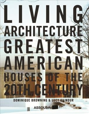 Living architecture : greatest American houses of the 20th century /