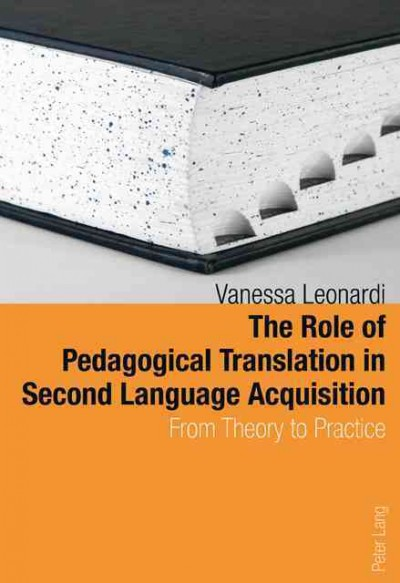 The role of pedagogical translation in second language acquisition from theory to practice