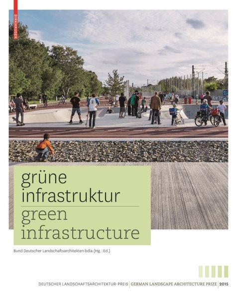 Grüne infrastruktur : zeitgenössische Deutsche landschaftsarchitektur = green infrastructure : contemporary German landscape architecture /