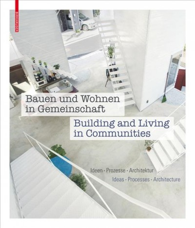 Bauen und wohnen in Gemeinschaft : Ideen, Prozesse, Architektur = Building and living in communities : ideas, processes, architecture /