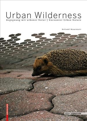 Urban wilderness : begegnung mit urbaner natur = Urban wilderness : encounter urban nature /