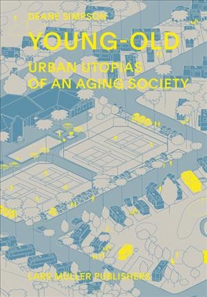 Young-old : urban utopias of an aging society /