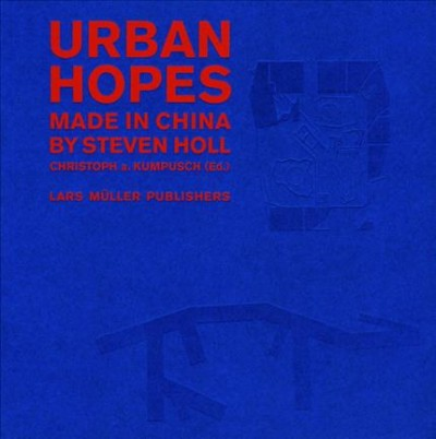Urban hopes : made in China by Steven Holl /