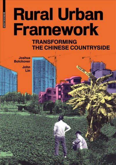 Rural urban framework : transforming the Chinese countryside /
