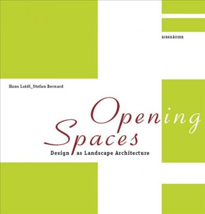 Opening spaces : design as landscape architecture /