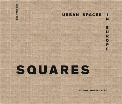 Squares : urban spaces in Europe /