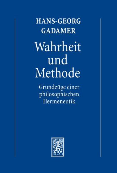 Hermeneutik : Wahrheit und Methode /