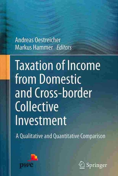 Taxation of income from domestic and cross-border collective investment : : a qualitative and quantitative comparison