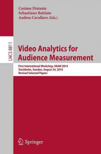 Video analytics for audience measurement : : first international workshop- VAAM 2014- Stockholm- Sweden- August 24- 2014 : revised selected papers