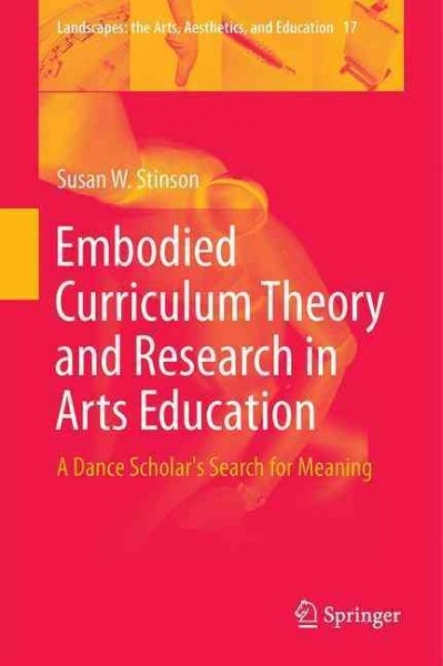 Embodied curriculum theory and research in arts education : a dance scholar