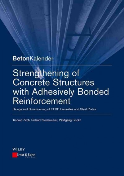 Strengthening of concrete structures with adhesively bonded reinforcement : : design and dimensioning of CFRP laminates and steel plates