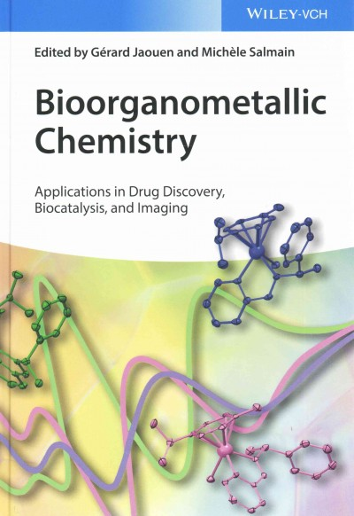 Bioorganometallic chemistry : applications in drug discovery, biocatalysis, and imaging /