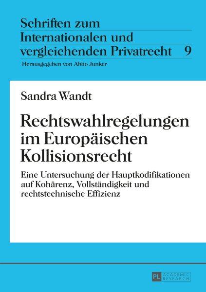 Rechtswahlregelungen im Europäischen Kollisionsrecht : Eine Untersuchung der Hauptkodifikationen auf Kohärenz, Vollständigkeit und rechtstechnische Effizienz