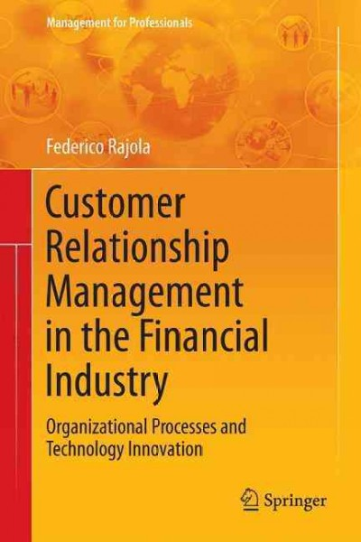 Customer relationship management in the financial industry : : organizational processes and technology innovation
