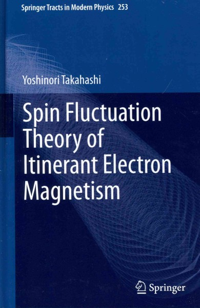 Spin fluctuation theory of itinerant electron magnetism /