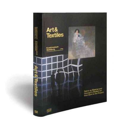 Art & textiles : fabric as material and concept in modern art from Klimt to the present /