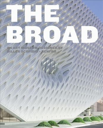 The Broad : : an art museum designed by Diller Scofidio + Renfro