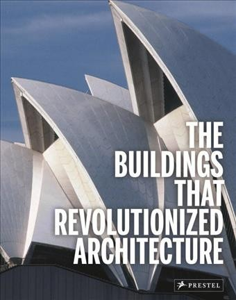 The buildings that revolutionized architecture /
