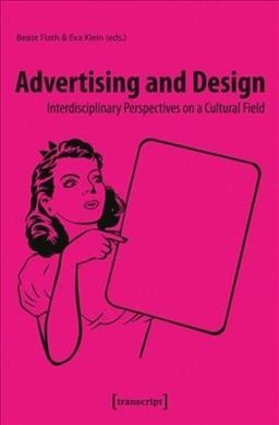 Advertising and design : : interdisciplinary perspectives on a cultural field