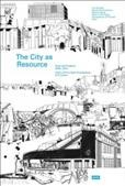The city as resource : texts and projects 2005-2014 : Chair of Prof. Kees Christiaanse, ETH Zurich /