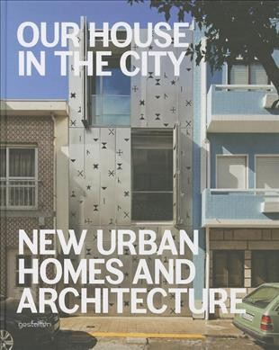 Our house in the city : new urban homes and architecture /
