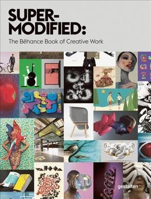 Super-modified : : the Behance book of creative work