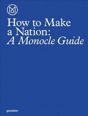 How to make a nation : a Monocle guide /