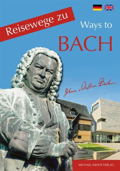 Reisewege Zu Bach / Ways to Bach