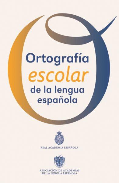 Ortografia escolar de la lengua espanola / The Spanish Language School Spelling Bee