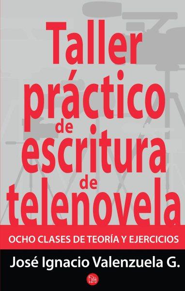 Taller pr塶tico de escritura de telenovela / Practical writing workshop