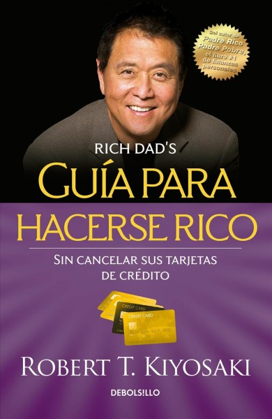 Guia para hacerse rico sin cancelar sus tarjetas de credito /Guide to Getting Rich Without
