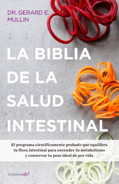 La biblia de la salud intestinal/ The Gut Balance Revolution: Boost Your Metabolism, Resto