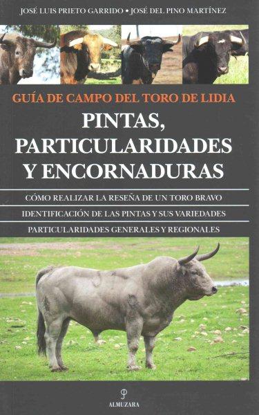 Guía de campo del toro de lidia : pintas, particularidades y encornaduras