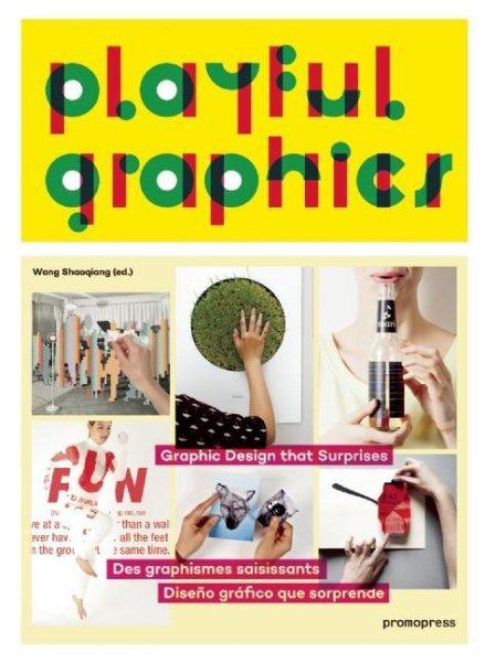 Playful graphics : : graphic design that surprises = des graphismes saisissants = diseño gráfico que sorprende