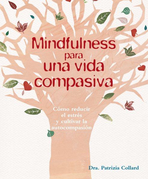 Mindfulness para una vida compasiva / Mindfulness for Compassionate Living: Mindful ways t