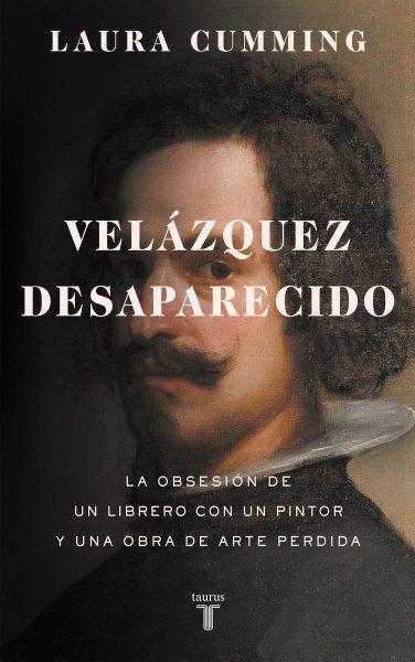 Velázquez desaparecido : la obsesión de un librero con una obra de arte perdida
