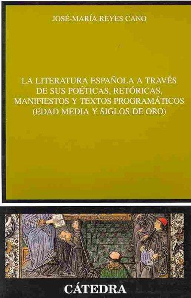 La literatura española a través de sus poéticas, retóricas, manifiestos y textos programáticos : Edad Media y Siglo de Oro