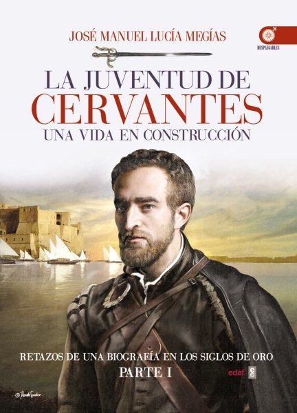 La juventud de Miguel de Cervantes : una vida en construcción (1547-1580)
