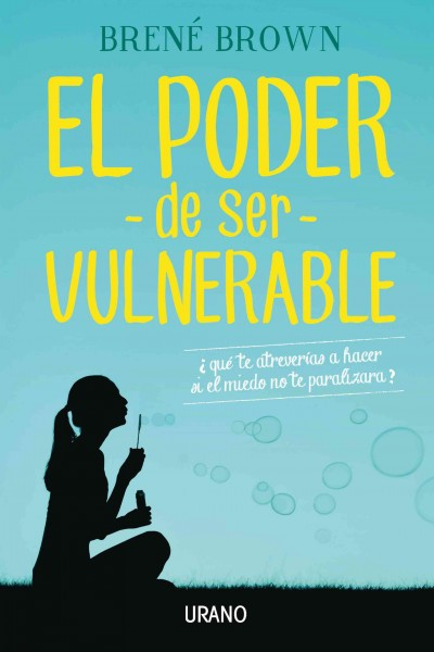 El poder de ser vulnerable/ Daring Greatly