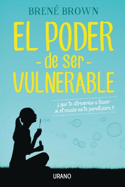 El poder de ser vulnerable/ Daring Greatly