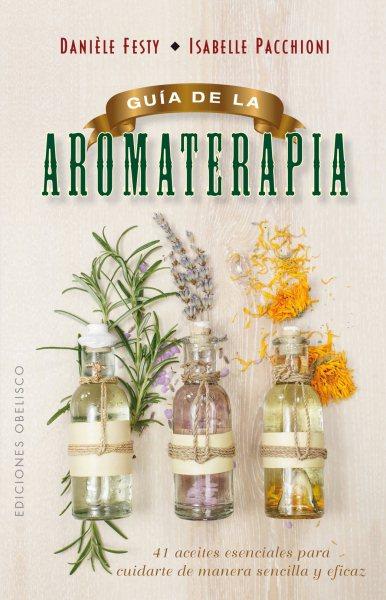 Gu燰 de la aromaterapia/ Aromatherapy Guide