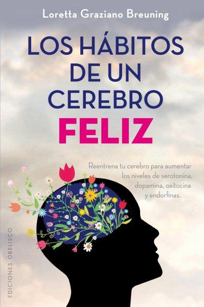 Los h墎itos de un cerebro feliz/ Habits of A Happy Brain