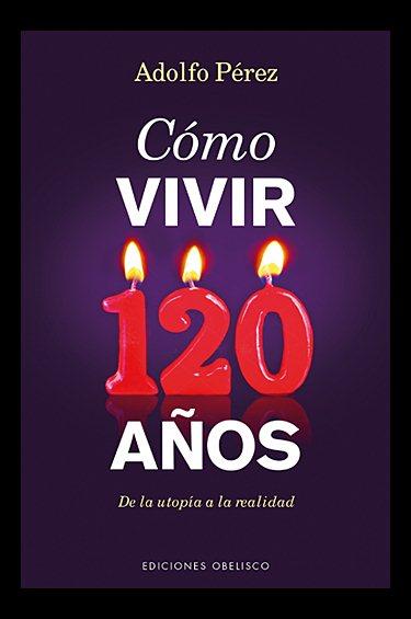 Como vivir 120 a隳s/ How to Live 120 Years