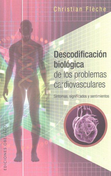 Descodificacion biologica de los problemas cardiovasculares/ Biological Decoding of Cardio