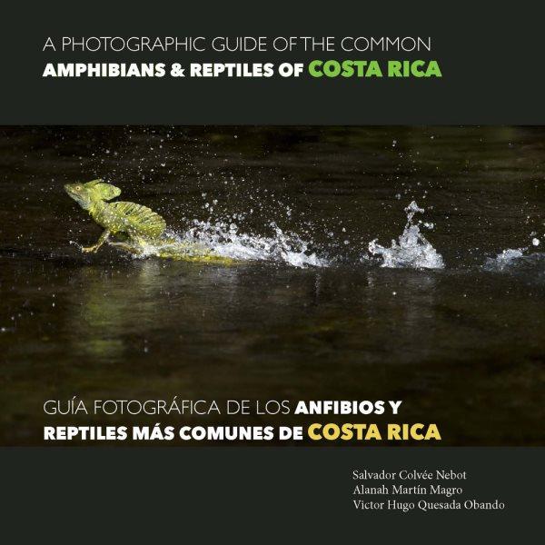A Photographic Guide of the Common Amphibians & Reptiles of Costa Rica/ Gu燰 Fotogr塻ica De