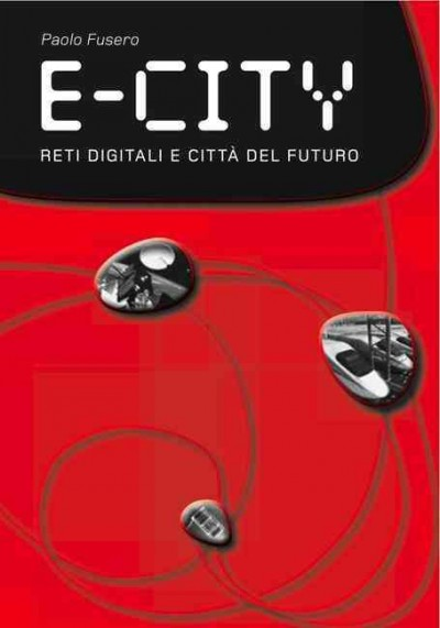 E-city : digital networks and cities of the future /