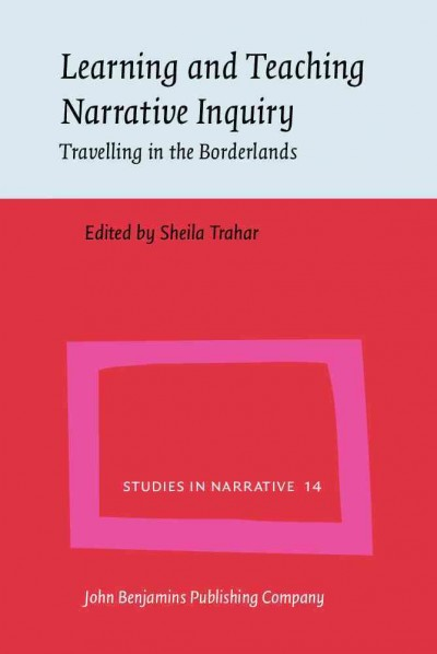 Learning and teaching narrative inquiry : travelling in the Borderlands /