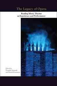 The legacy of opera : reading music theatre as experience and performance /