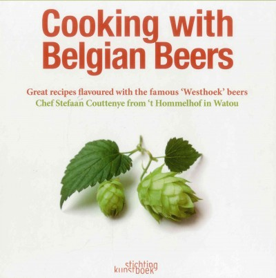 Cooking with Belgian beers : : great recipes flavoured with the famous